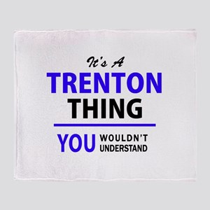 It's TRENTON thing, you wouldn't und Throw Blanket