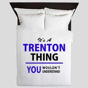 It's TRENTON thing, you wouldn't under Queen Duvet