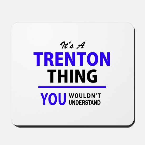 It's TRENTON thing, you wouldn't underst Mousepad