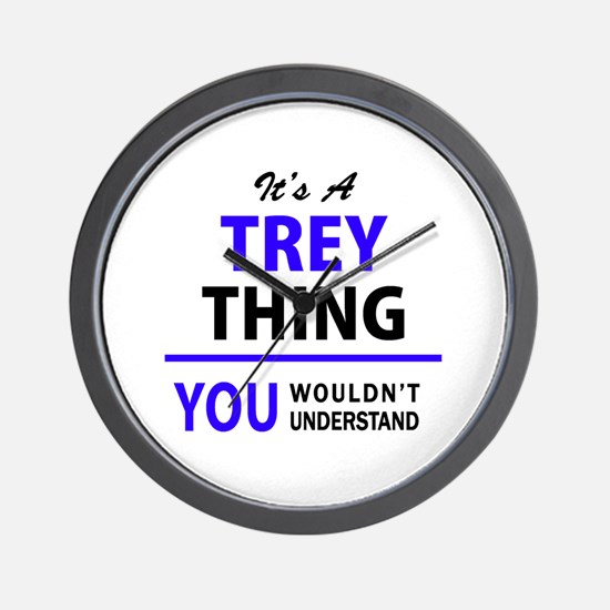 It's TREY thing, you wouldn't understan Wall Clock