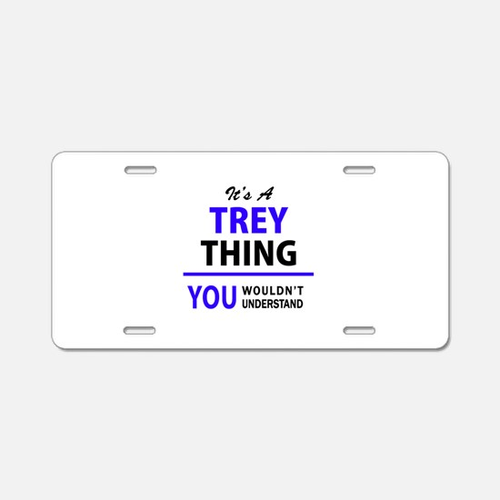 It's TREY thing, you wouldn Aluminum License Plate