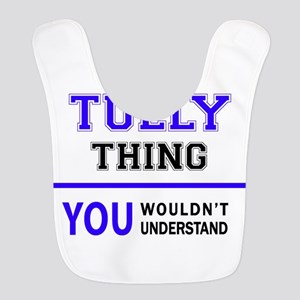 It's TULLY thing, you wouldn't understand Bib