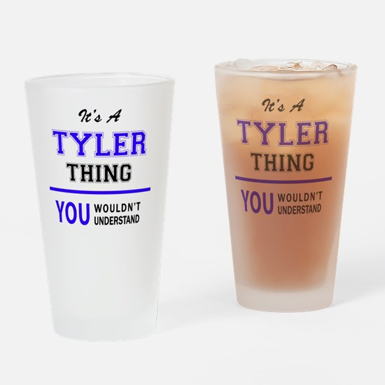 It's TYLER thing, you wouldn't unde Drinking Glass