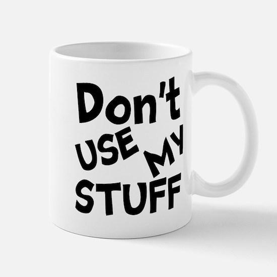 Don't Use My Stuff Mugs