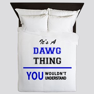 It's a DAWG thing, you wouldn't unders Queen Duvet