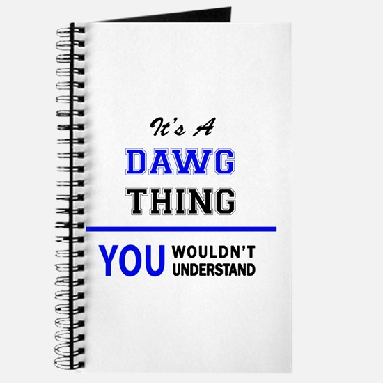 It's a DAWG thing, you wouldn't understand Journal