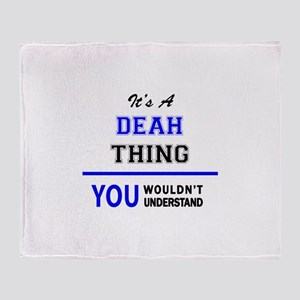 It's a DEAH thing, you wouldn't unde Throw Blanket