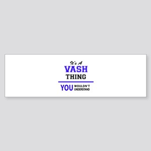 It's VASH thing, you wouldn't under Bumper Sticker