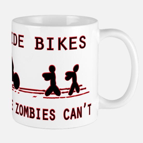 I Ride Bikes, Because Zombies Can't. Mugs
