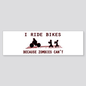 I Ride Bikes, Because Zombies Can't Bumper Sticker