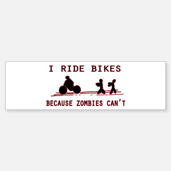 I Ride Bikes, Because Zombies Can't Bumper Bumper Bumper Sticker