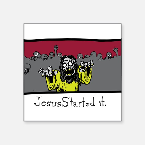 Zombie Jesus Started it. Sticker