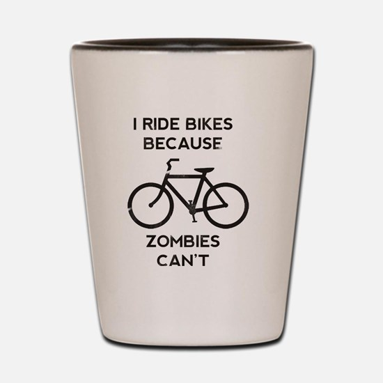I Ride Bikes Because Zombies Can't Shot Glass