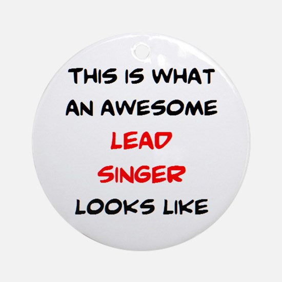 awesome lead singer Round Ornament