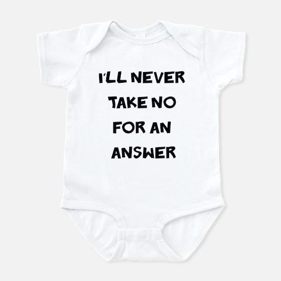 I'll Never Take No for an Ans Infant Bodysuit