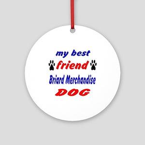 My best friend Briard Merchandise D Round Ornament