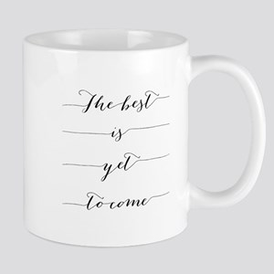 The Best Is Yet to Come Script Mugs