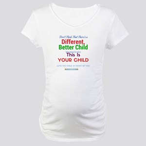 Love the Child in Front of You Maternity T-Shirt