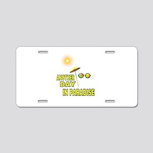 ANOTHER DAY IN PARADISE Aluminum License Plate