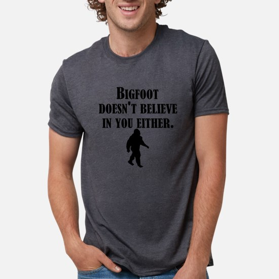 Bigfoot Doesnt Believe In You Either T-Shirt