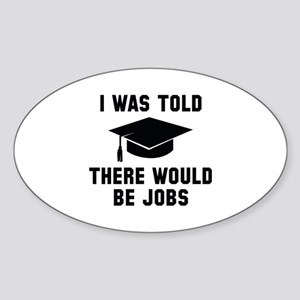 I Was Told There Would Be Jobs Sticker (Oval)
