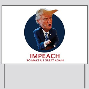 Trump - Impeach to make us great again Yard Sign