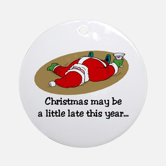 Christmas may be late Ornament (Round)