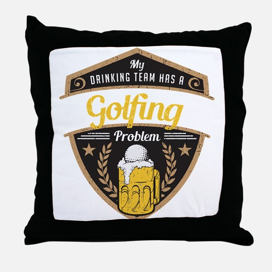 My Drinking Team has a Golfing Proble Throw Pillow