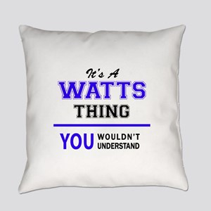 It's WATTS thing, you wouldn't und Everyday Pillow