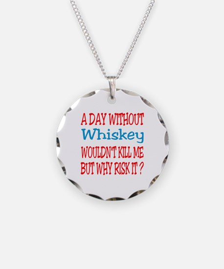 A day without Whiskey Necklace