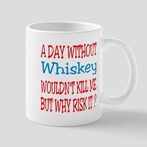 A day without Whiskey Mug