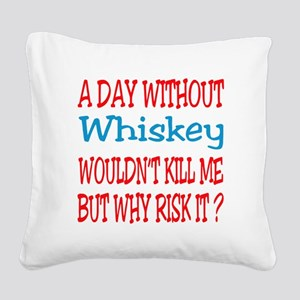 A day without Whiskey Square Canvas Pillow