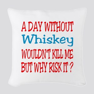 A day without Whiskey Woven Throw Pillow