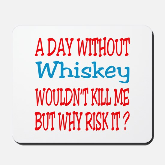 A day without Whiskey Mousepad