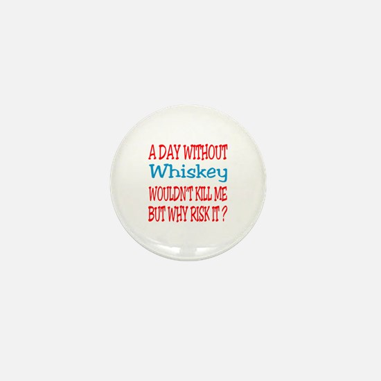 A day without Whiskey Mini Button