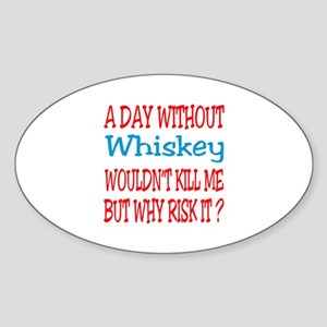 A day without Whiskey Sticker (Oval)