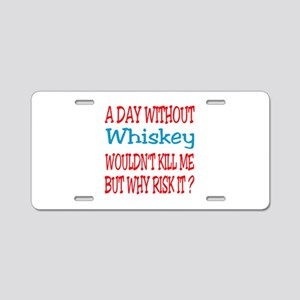 A day without Whiskey Aluminum License Plate