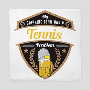 My Drinking Team has a Tennis Problem Queen Duvet