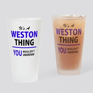 It's WESTON thing, you wouldn't und Drinking Glass