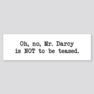 Darcy Not to be Teased Bumper Sticker