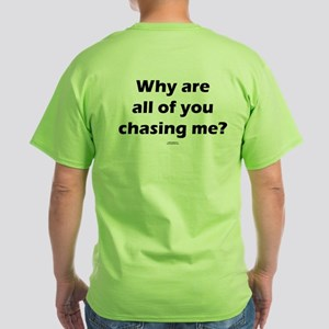 Why are you chasing Green T-Shirt