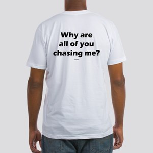 Why are you chasing Fitted T-Shirt