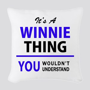 It's WINNIE thing, you wouldn' Woven Throw Pillow
