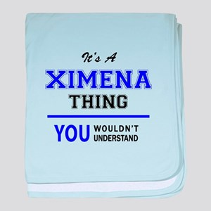 It's XIMENA thing, you wouldn't under baby blanket