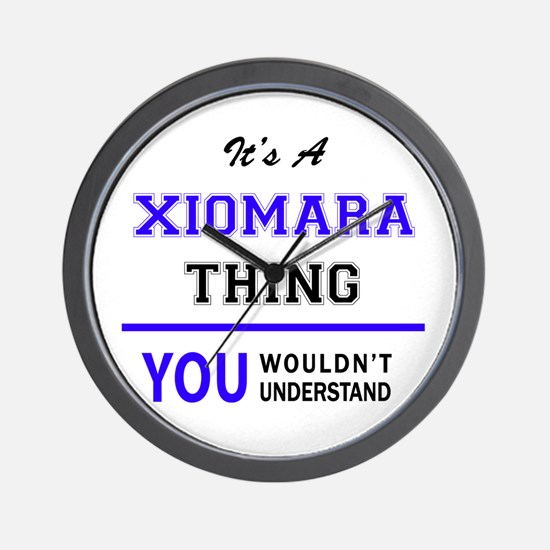 It's XIOMARA thing, you wouldn't unders Wall Clock