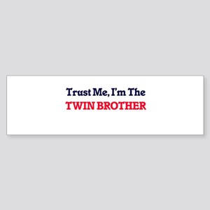 Trust Me, I'm the Twin Brother Bumper Sticker