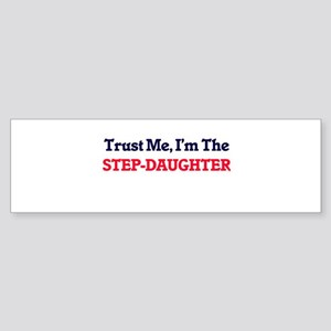 Trust Me, I'm the Step-Daughter Bumper Sticker