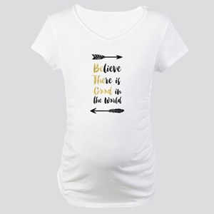 Believe There Is Good In The Wor Maternity T-Shirt