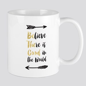 Believe There Is Good In The World (Be The Go Mugs