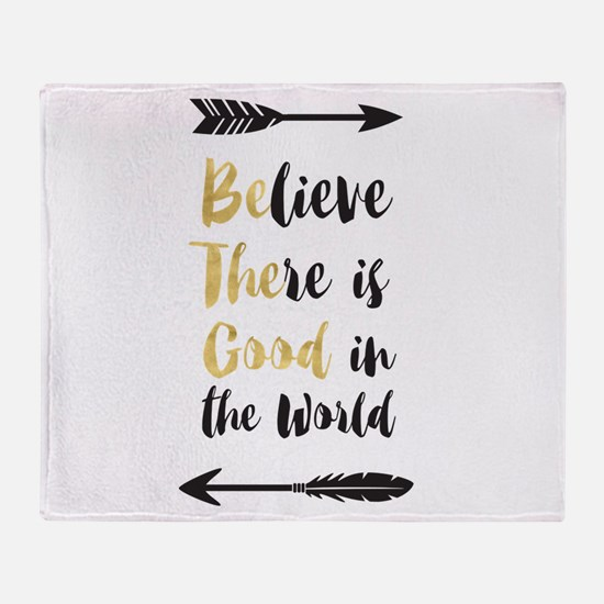 Believe There Is Good In The World ( Throw Blanket